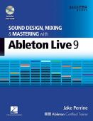 Sound Design, Mixing, and Mastering with Ableton Live 9 [With DVD ROM]