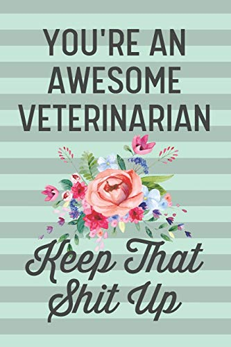 You're an Awesome Veterinarian Keep That Shit Up:...