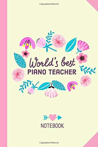 World's Best Piano Teacher: 6x9 Notebook, Perfect...