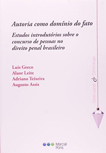 Autoria Como Domínio do Fato. Estudos Introdutórios Sobre o Concurso de Pessoas no Direitopenal Brasileiro