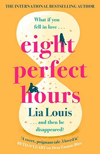 Eight Perfect Hours: The hotly-anticipated love story everyone is falling for in 2021! by [Lia Louis]