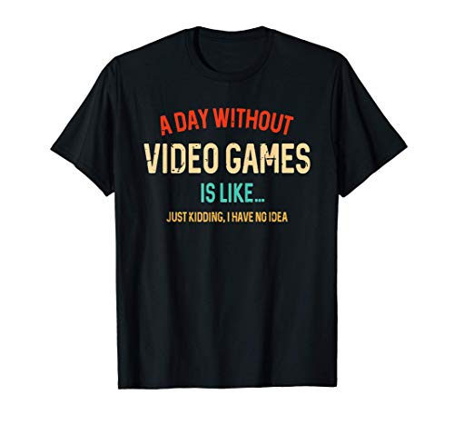 A Day Without Video Games Is Like, Funny Gamer Gifts, Gaming T-Shirt