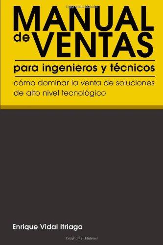 Manual de Ventas para Ingenieros y Técnicos: Cómo Dominar la Venta de Soluciones de Alto Nivel Tec