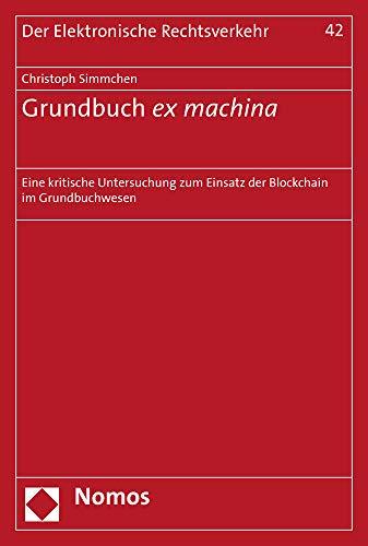 Grundbuch Ex Machina: Eine Kritische Untersuchung Zum Einsatz Der Blockchain Im Grundbuchwesen