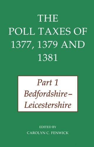 The Poll Taxes of 1377, 1379, and 1381: Part 1: Bedfordshire-Leicestershire: Bedfordshire-Leicestershire Pt.1 (Records of Social and Economic History (New Series))