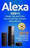 Alexa: 100+1 Simple Tips and Tricks how to Use Your Amazon Alexa Devices. 2019 updated Amazon Echo User Guide