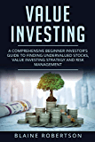 Value Investing: A Comprehensive Beginner Investor's guide to finding undervalued stocks, Value Investing strategy and risk management