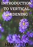 INTRODUCTION TO VERTICAL GARDENING (English Edition)