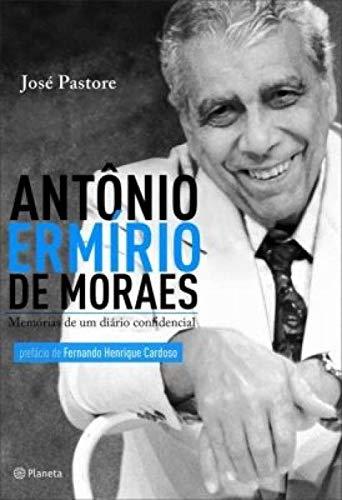 Antônio Ermírio de Moraes: Memórias de um diário confidencial