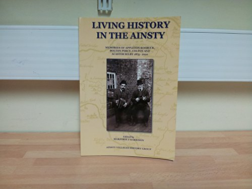 Living History in the Ainsty: Memories of Appleton Roebuck, Bolton Percy, Colton and Acaster Selby 1875-2010