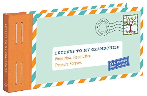 Letters to My Grandchild: Write Now. Read Later. Treasure...