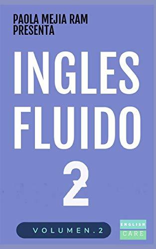 Fluid English 2: EL MAS EXITOSO CURSO DE INGLÉS Lecciones BÁSICAS, GRAMÁTICA intermedio, vocabulario y frases fáciles