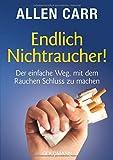 Endlich Nichtraucher! Der einfache Weg, mit dem Rauchen Schluss zu machen