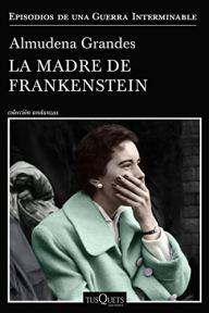 La madre de Frankenstein (Episodios de una guerra interminable) de [Almudena Grandes]