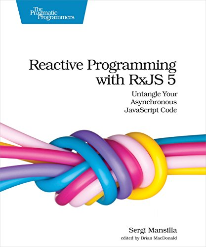 Reactive Programming with RxJS 5: Untangle Your Asynchronous JavaScript Code (English Edition)
