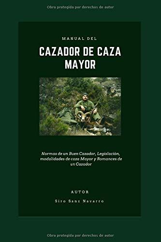Manual del Cazador de Caza Mayor: Normas de un Buen Cazador, Legislación, modalidades de caza Mayor