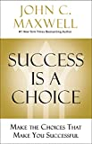 Success Is a Choice: Make the Choices that Make You Successful (Kindle Edition)