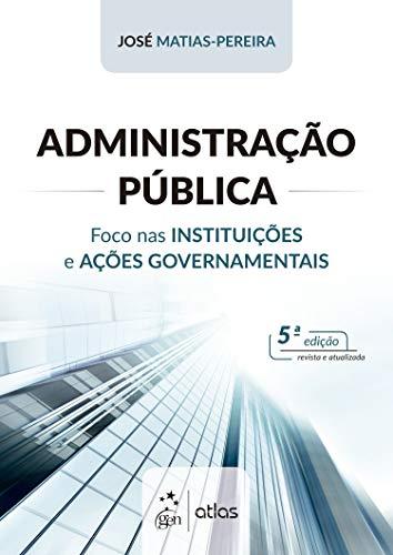 Administração Pública: Foco nas Instituições e Ações Governamentais