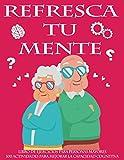 REFRESCA TU MENTE | LIBRO DE EJERCICIOS PARA PERSONAS MAYORES 100 ACTIVIDADES...