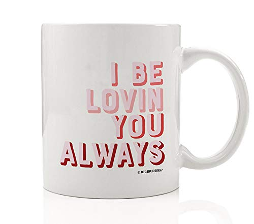 I Be Lovin You Always Mug Funny Slang Quote Gift for...
