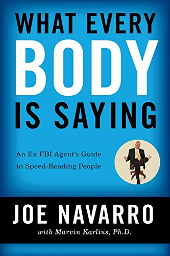 What Every Body Is Saying: An Ex-FBI Agent's Guide to...