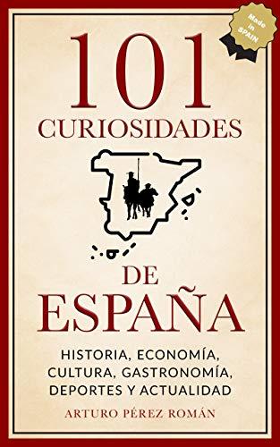 101-curiosidades-de-Espana-Historia-Economia-Cultura-Gastronomia-Deportes-y-ActualidadVersion-Kindle