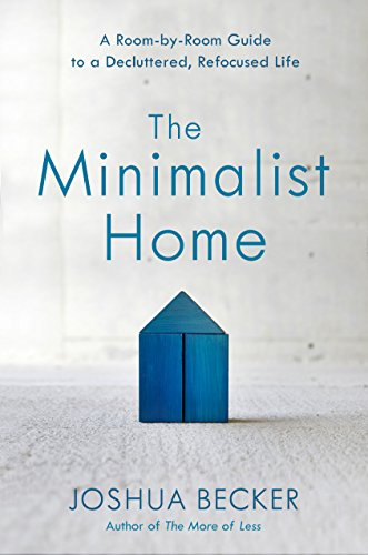 The Minimalist Home: A Room-by-Room Guide to a Decluttered, Refocused Life Kindle Edition
