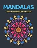 Mandalas Livre De Coloriage Pour Adultes: Mandalas Anti-stress & Pensées Positives (French Edition)