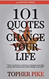 101 Quotes That Will Change Your Life: Words to inspire a new way of thinking...
