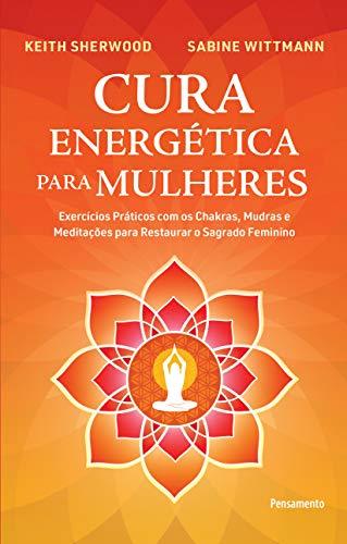 Sanación energética para mujeres: ejercicios prácticos con chakras, mudras y meditaciones para restaurar lo sagrado femenino