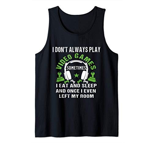 I Don't Always Play Video Games Sometimes I Eat And Sleep Tank Top