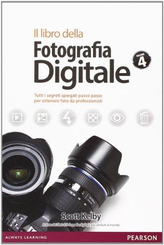 Il libro della fotografia digitale. Tutti i segreti spiegati passo passo per ottenere foto da professionisti (Vol. 4)