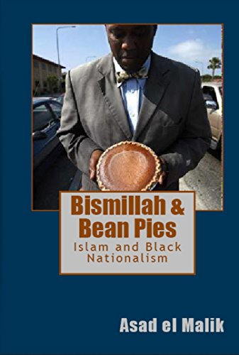 Bismillah & Bean Pies: How Black Americans Crafted An Islamic Expression Through Nationalism by [Asad Malik, Willie Muhammad]