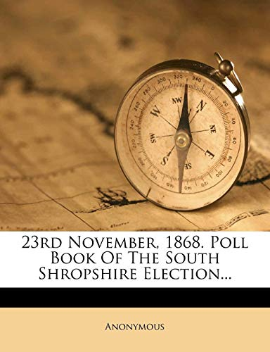 23rd November, 1868. Poll Book Of The South Shropshire Election.