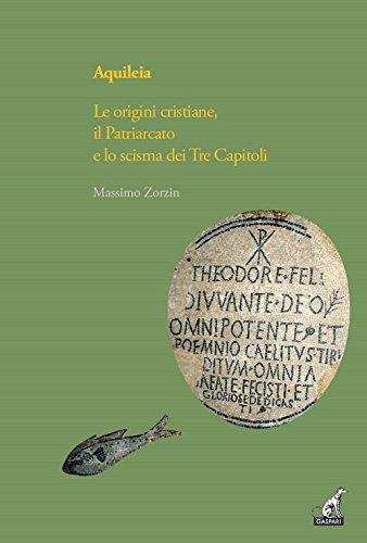 Aquileia. Le origini cristiane, il Patriarcato e lo scisma dei Tre capitoli