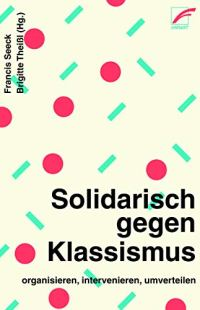 Solidarisch gegen Klassismus – organisieren, intervenieren, umverteilen