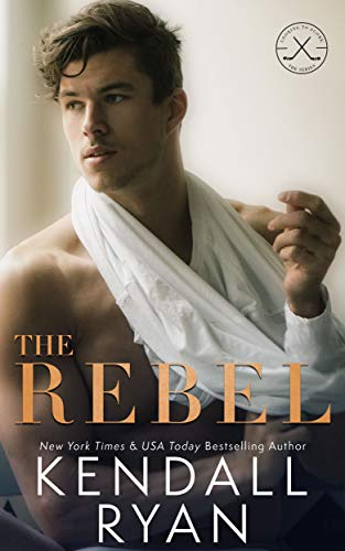 The Rebel: A Second Chance Hockey Romance (Looking to Score Book 1) by [Kendall Ryan]