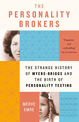 The Personality Brokers: The Strange History of Myers-Briggs and the Birth of Personality Testing by [Merve Emre]