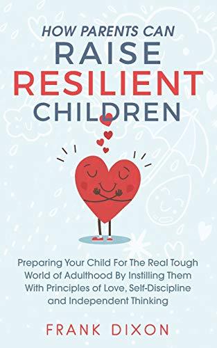 How Parents Can Raise Resilient Children: Preparing Your...