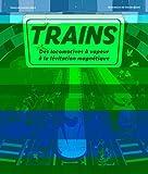 TRAINS - DES LOCOMOTIVES À VAPEUR À LA LÉVITATION MAGNÉTIQUE