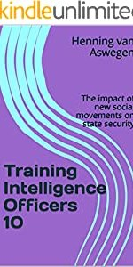 Training Intelligence Officers 10: The impact of new social movements on state security (South Africa Intelligence Library series)