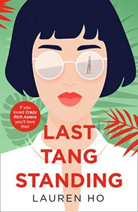 Last Tang Standing: 2020's most hilarious, heartwarming debut rom-com for fans of Crazy Rich Asians by [Lauren Ho]