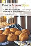 Die Top 51 der Deutschen Rezepte: Das Rezeptbuch für das erfolgreiche Kochen: Einfache Anleitung zum Kochen der beliebtesten Deutschen Gerichte.