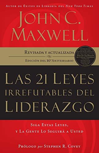 21 leyes irrefutables del liderazgo: Siga Estas Leyes, Y La Gente Lo Seguira A Usted (-10th Annivers