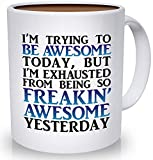 Best Morning Motivation Funny Mugs - Tired from Being So Awesome Yesterday Coffee Mug   Congratulations, Goodbye, Thank You or Going Away Gift for Boss, Coworker, Employee or Friend