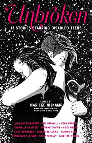 Unbroken: 13 Stories Starring Disabled Teens by [Marieke Nijkamp]