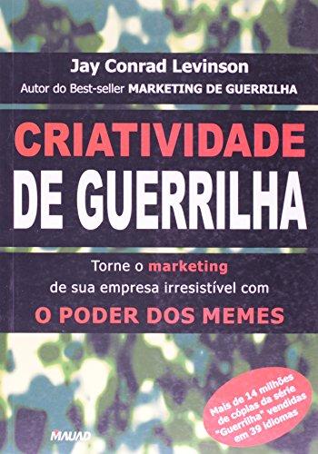 Criatividade De Guerrilha: Torne O Marketing De Sua Empresa Irresistível Com O Poder Do Memes