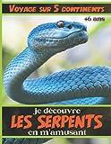 Je découvre les serpents en m'amusant - 6 ans et plus: Apprendre à connaitre le monde...
