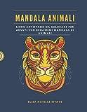 Mandala: Libro antistress da colorare per Adulti Con bellissimi Mandala di Animali