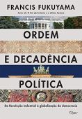 Political order and decay: From the industrial revolution to the globalization of democracy